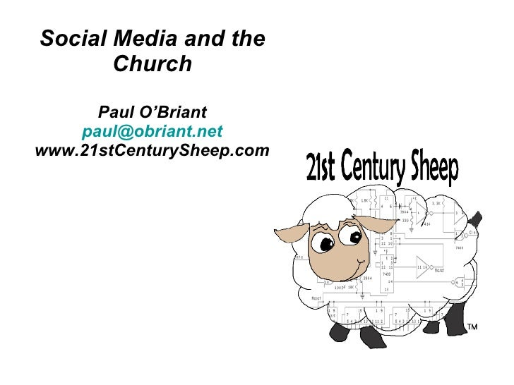 Social Media and the Church Paul O'Briant [email_address] www.21stCenturySheep.com