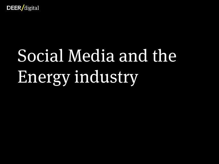 Guiding principles         Social Media and the         Energy industryCopyright Deer Digital Ltd. 2012