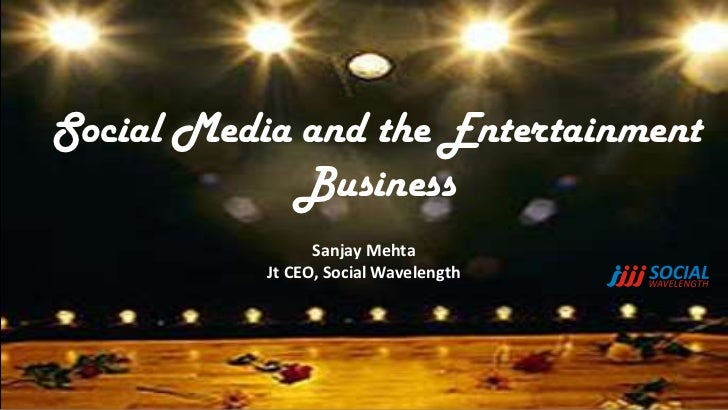 Social Media and the Entertainment             Business                 Sanjay Mehta           Jt CEO, Social Wavelength