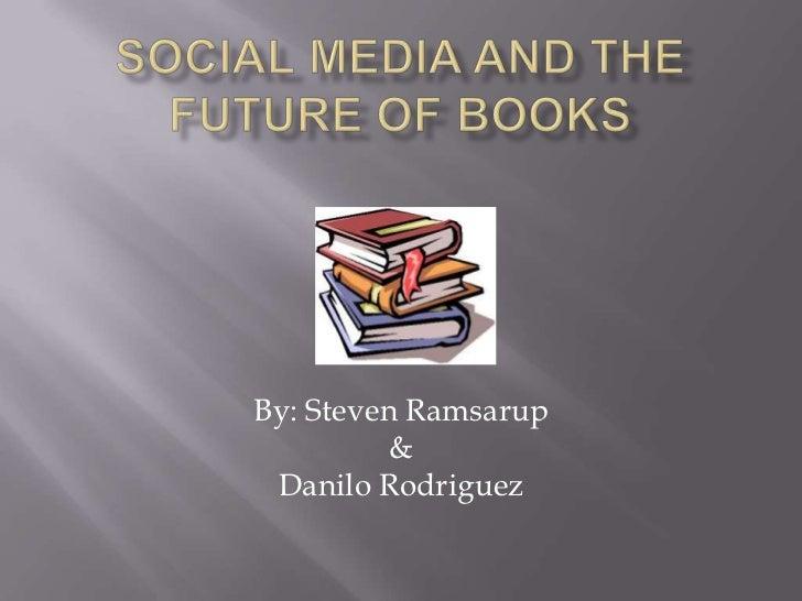 Social Media and the future of books<br />By: Steven Ramsarup&Danilo Rodriguez<br />