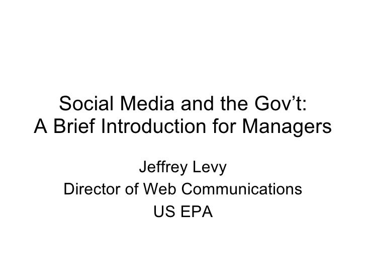 Social Media and the Gov't: A Brief Introduction for Managers Jeffrey Levy Director of Web Communications US EPA