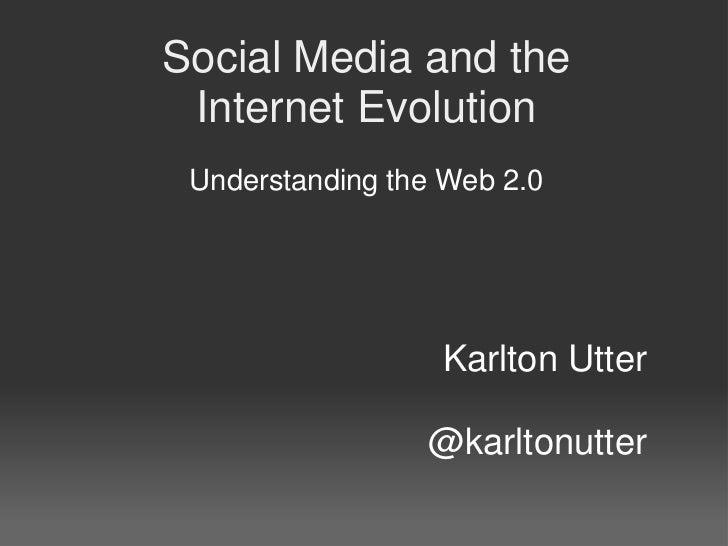 Social Media and the Internet Evolution Understanding the Web 2.0                  Karlton Utter                 @karltonu...