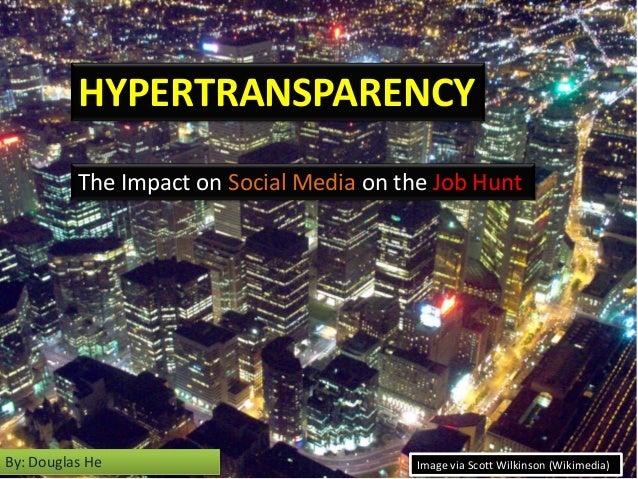 HYPERTRANSPARENCYBy: Douglas He Image via Scott Wilkinson (Wikimedia)The Impact on Social Media on the Job Hunt