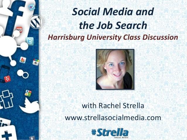 Social Media and the Job Search Harrisburg University Class Discussion with Rachel Strella www.strellasocialmedia.com
