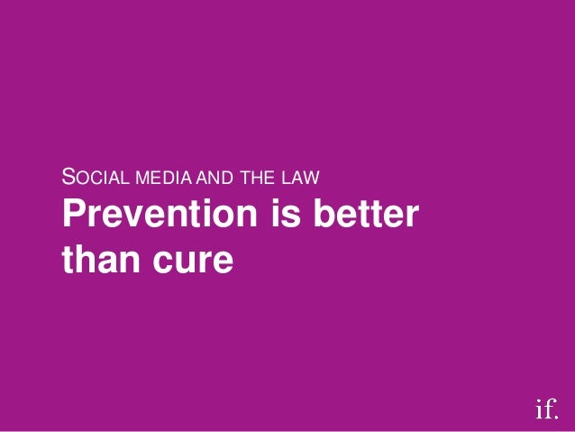 SOCIAL MEDIA AND THE LAWPrevention is betterthan cure