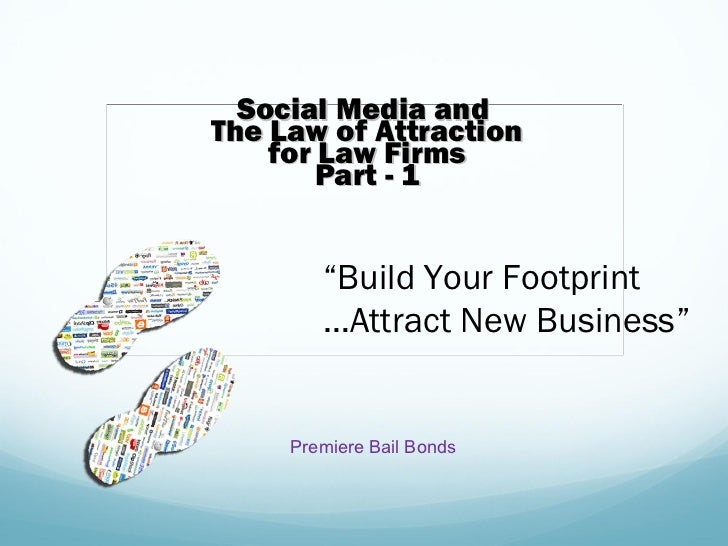 "Social Media andThe Law of Attraction    for Law Firms        Part - 1        ""Build Your Footprint        …Attract New Bu..."