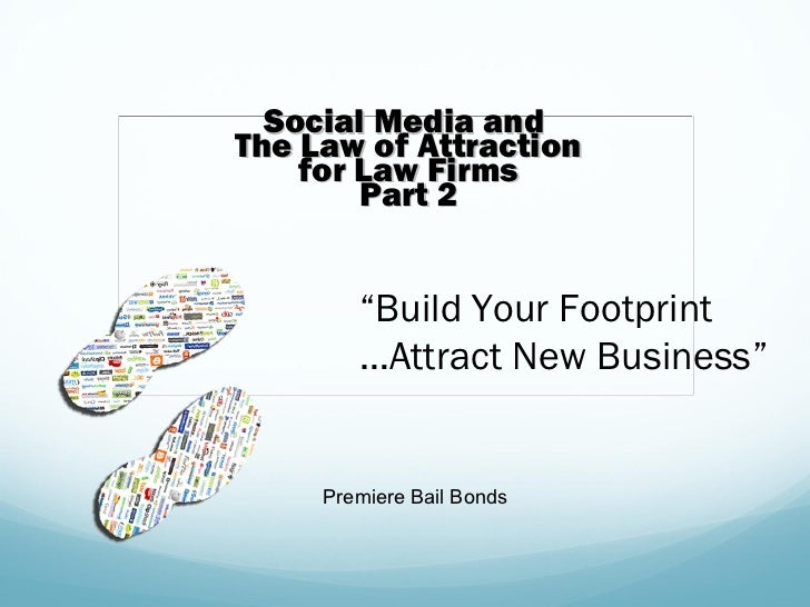 "Social Media andThe Law of Attraction    for Law Firms        Part 2        ""Build Your Footprint        …Attract New Busi..."