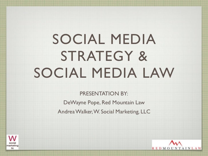 SOCIAL MEDIA   STRATEGY &SOCIAL MEDIA LAW           PRESENTATION BY:    DeWayne Pope, Red Mountain Law  Andrea Walker, W. ...