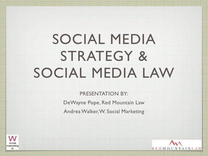 SOCIAL MEDIA   STRATEGY &SOCIAL MEDIA LAW         PRESENTATION BY:   DeWayne Pope, Red Mountain Law   Andrea Walker, W. So...