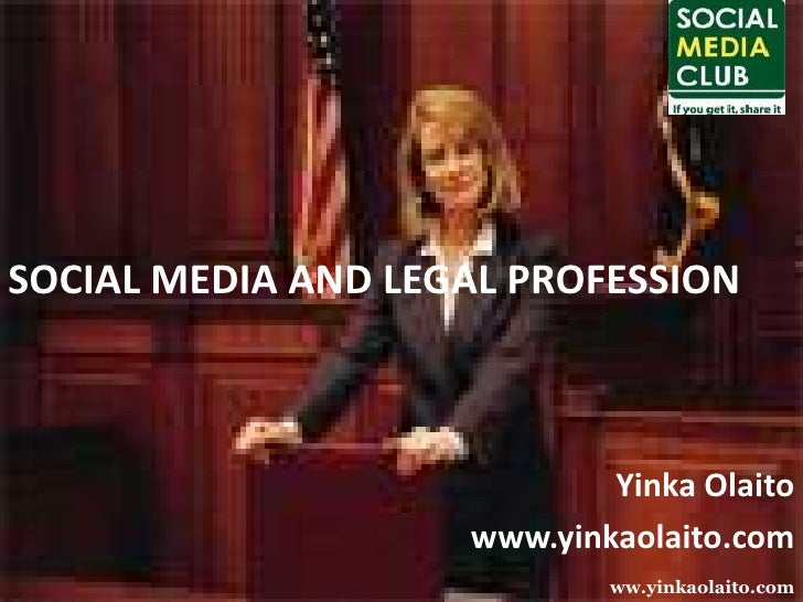 SOCIAL MEDIA AND LEGAL PROFESSION<br />YinkaOlaito<br />www.yinkaolaito.com<br />ww.yinkaolaito.com<br />