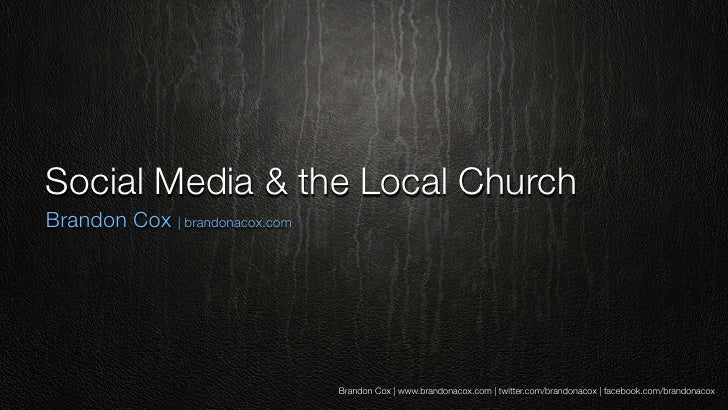 Social Media & the Local ChurchBrandon Cox | brandonacox.com                                Brandon Cox | www.brandonacox....