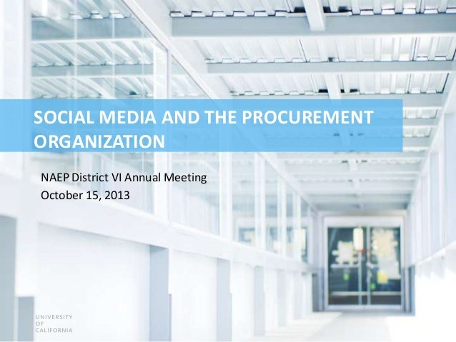 SOCIAL MEDIA AND THE PROCUREMENT ORGANIZATION NAEP District VI Annual Meeting October 15, 2013