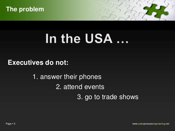 The problem Executives do not:           1. answer their phones                  2. attend events                         ...