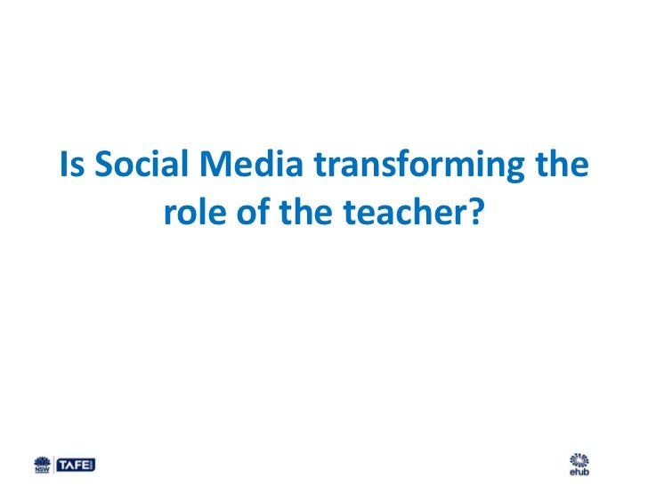 Is Social Media transforming the       role of the teacher?