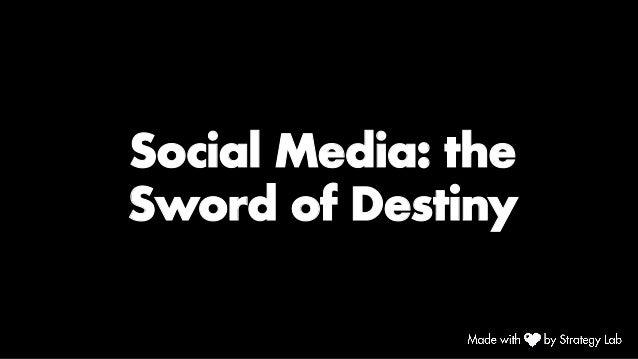 Social Media: the Sword of Destiny