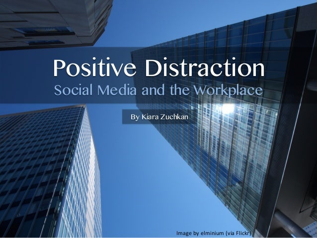 Positive DistractionSocial Media and the WorkplaceBy Kiara ZuchkanImage by elminium (via Flickr)
