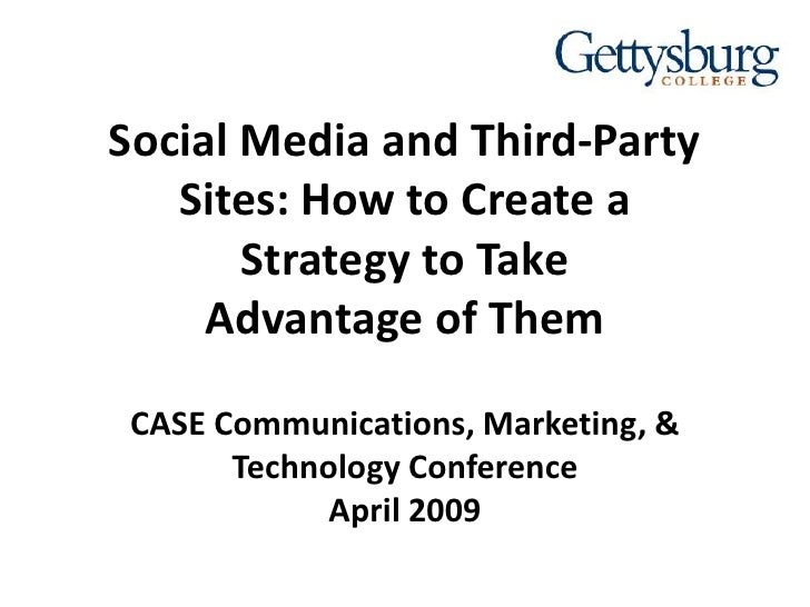 Social Media and Third-Party    Sites: How to Create a        Strategy to Take      Advantage of Them   CASE Communication...