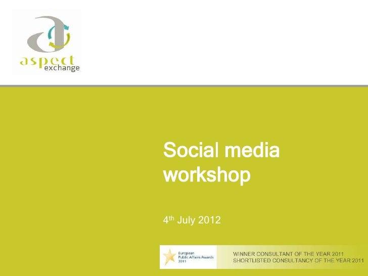 Social mediaworkshop4th July 2012