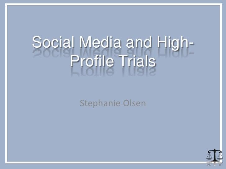 Social Media and High-     Profile Trials      Stephanie Olsen
