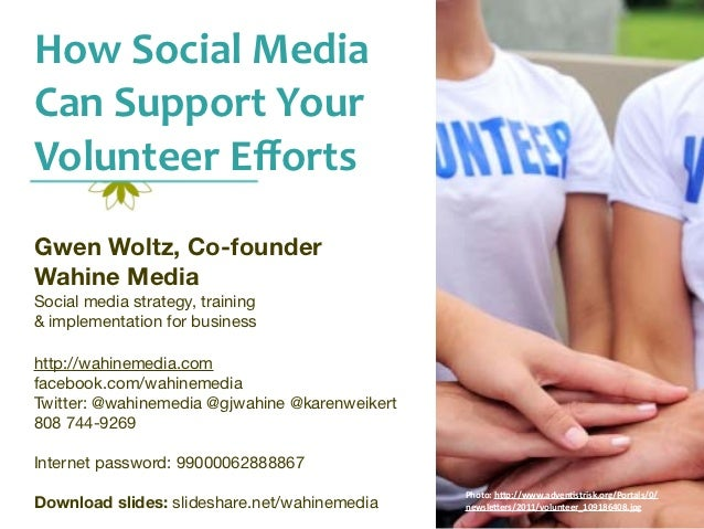 How	  Social	  Media	  Can	  Support	  Your	  Volunteer	  EffortsGwen Woltz, Co-founderWahine MediaSocial media strategy, t...