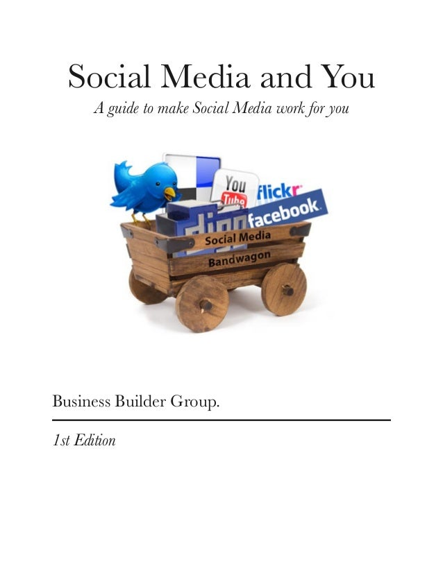 Social Media and You A guide to make Social Media work for you Business Builder Group. 1st Edition