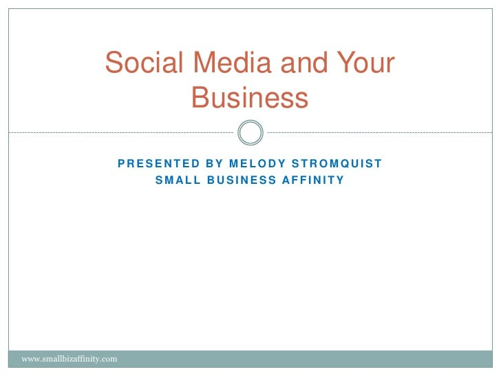 Presented by Melody Stromquist <br />Small Business Affinity <br />Social Media and Your Business<br />www.smallbizaffinit...