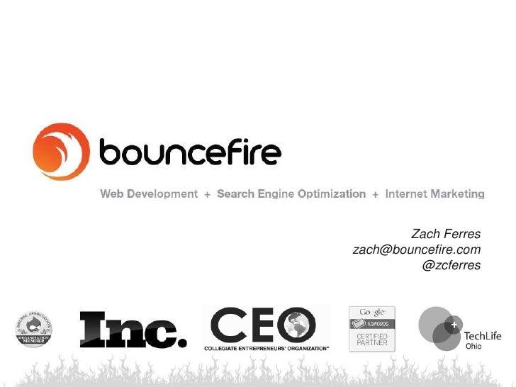 Zach Ferres<br />zach@bouncefire.com<br />@zcferres<br />