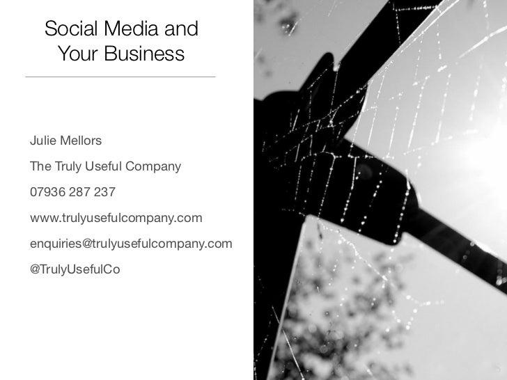 Social Media and   Your BusinessJulie MellorsThe Truly Useful Company07936 287 237www.trulyusefulcompany.comenquiries@trul...