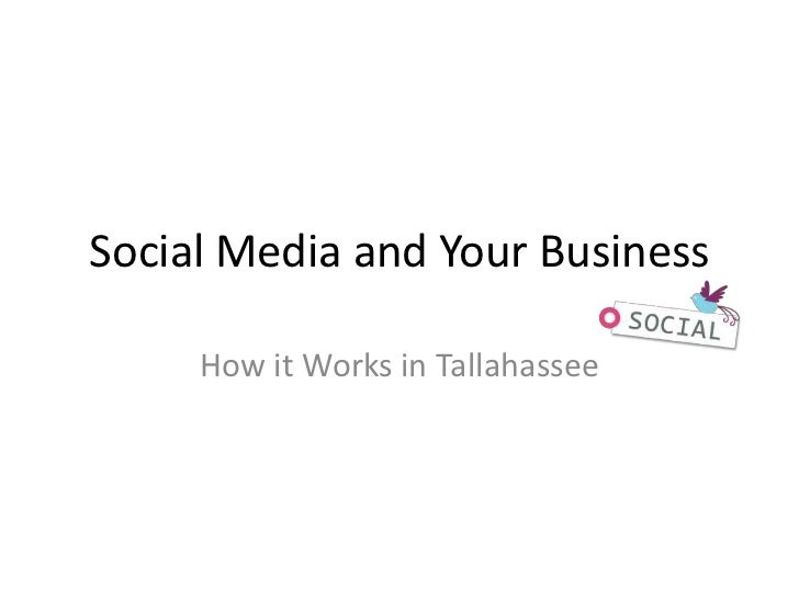 Social Media and Your Business<br />How it Works in Tallahassee<br />