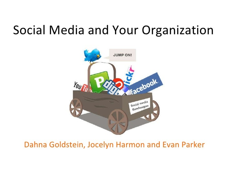 Social Media and Your Organization Dahna Goldstein, Jocelyn Harmon and Evan Parker