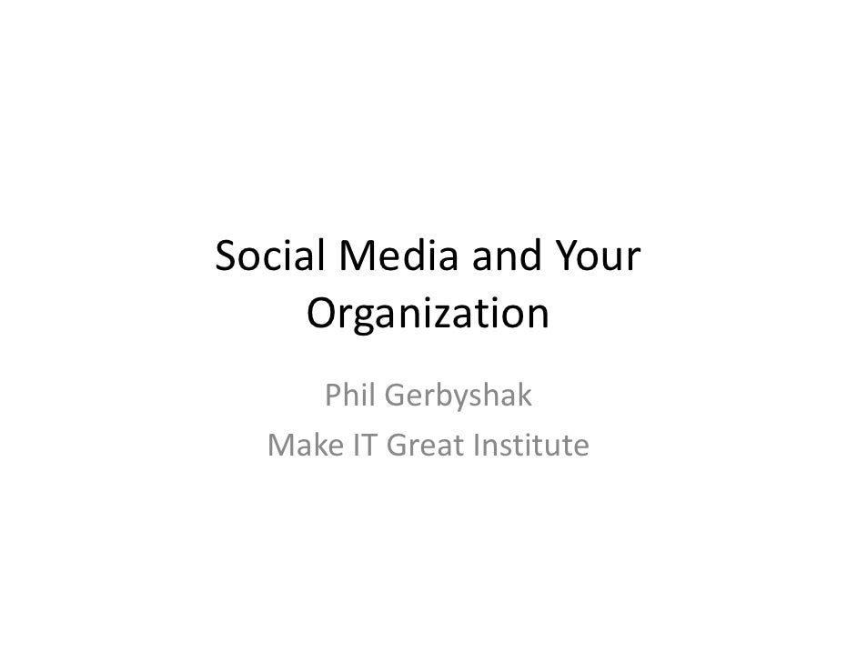 Social Media and Your      Organization      Phil Gerbyshak   Make IT Great Institute