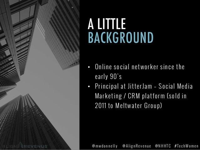 #TechWomen@mwdonnelly @AlignRevenue @NHHTC A LITTLE BACKGROUND • Online social networker since the early 90's • Principa...