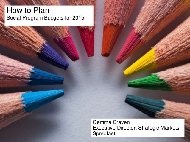 1  How to Plan  Social Program Budgets for 2015  How to Plan  Social Program Budgets  for 2015  GEMMA CRAVEN   SEPTEMBER 3...