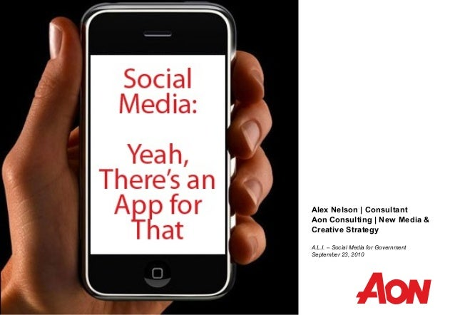 Alex Nelson | Consultant Aon Consulting | New Media & Creative Strategy A.L.I. – Social Media for Government September 23,...