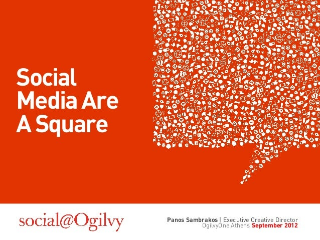 SocialMedia AreA Square            Panos Sambrakos | Executive Creative Director                      OgilvyOne Athens Sep...