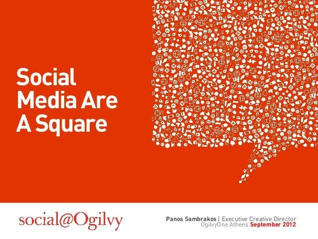 SocialMedia AreA Square            Panos Sambrakos | Executive Creative Director                      OgilvyOne Athens Sep...