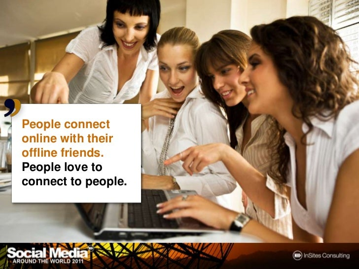 People connectonline with theiroffline friends.People love toconnect to people.                     12