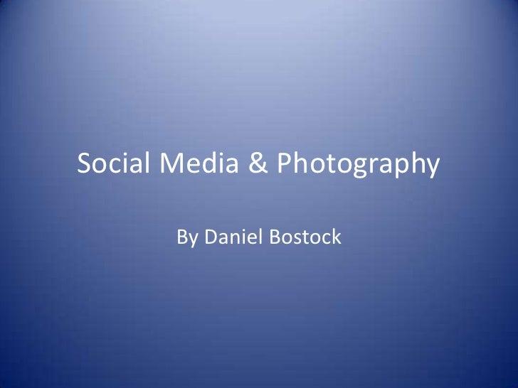 Social Media & Photography<br />By Daniel Bostock<br />