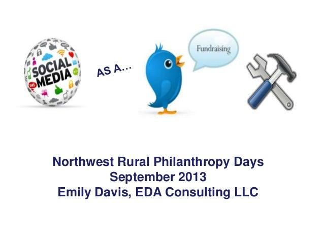 Northwest Rural Philanthropy Days September 2013 Emily Davis, EDA Consulting LLC