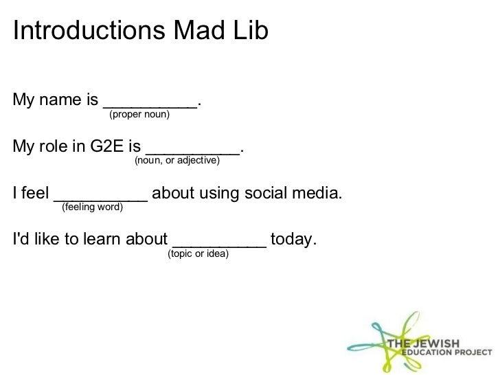 Introductions Mad Lib <ul><li>My name is__________. </li></ul><ul><li>           (proper noun) <...