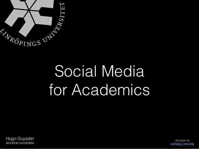 Social Media for Academics 2015-04-16 Hugo Guyader doctoral candidate