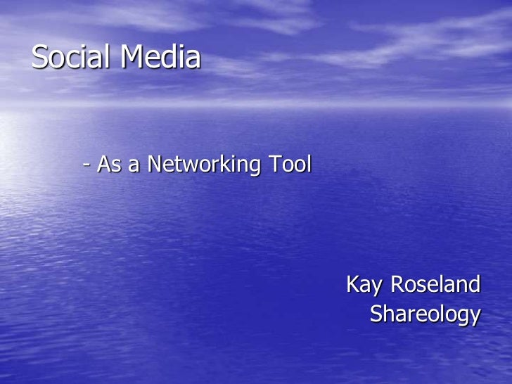 Social Media <br />- As a Networking Tool<br />Kay Roseland<br />Shareology<br />