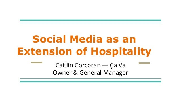 Social Media as an Extension of Hospitality Caitlin Corcoran — Ça Va Owner & General Manager