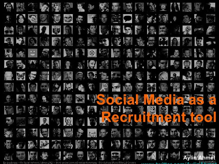 Social Media as a Recruitment tool Aylin Ahmet  www.twitter.com/AylinAhmet