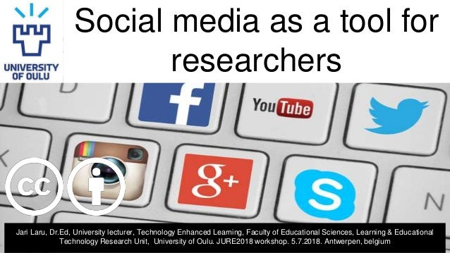 Social media as a tool for researchers Jari Laru, Dr.Ed, University lecturer, Technology Enhanced Learning, Faculty of Edu...
