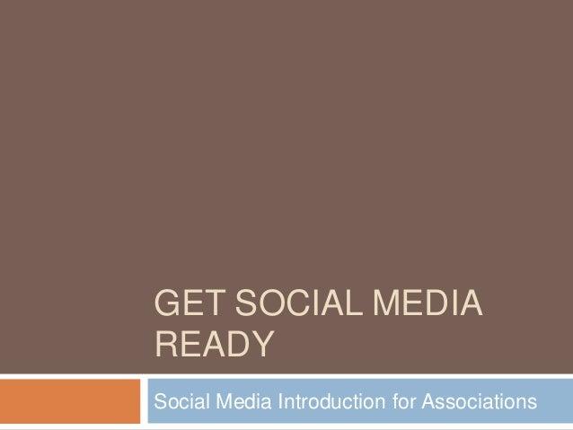 GET SOCIAL MEDIA READY Social Media Introduction for Associations