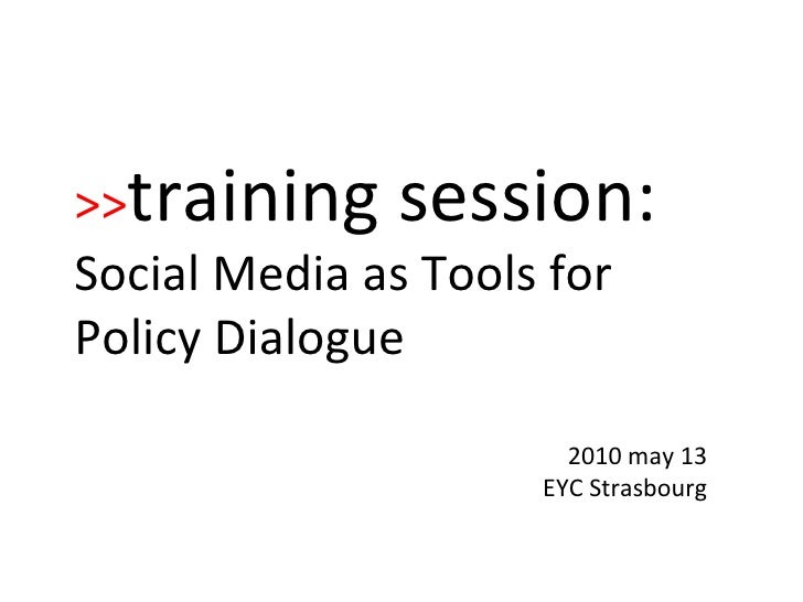 2010 may 13 EYC Strasbourg >> training session:   Social Media as Tools for Policy Dialogue