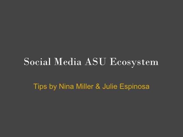 Social Media ASU Ecosystem   Tips by Nina Miller & Julie Espinosa