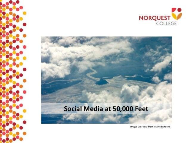 Social Media at 50,000 Feet                     Image via Flickr from FrancoisRoche