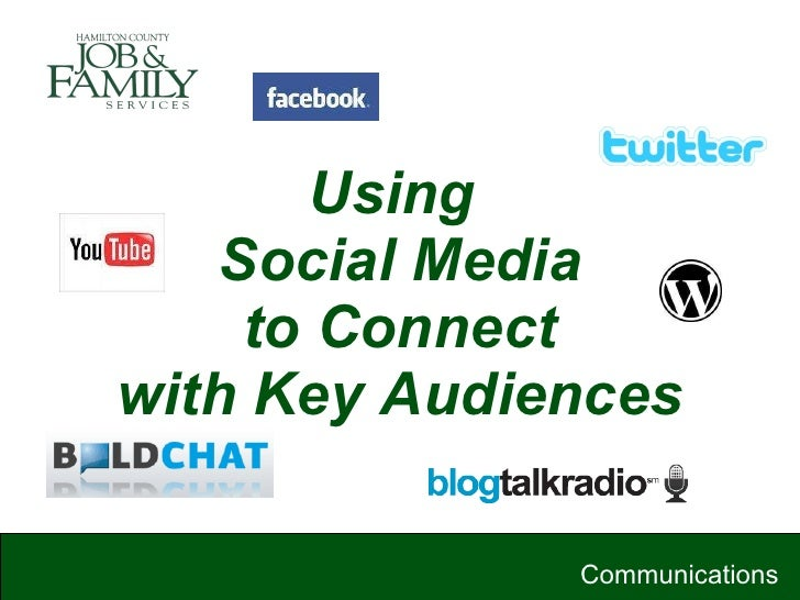 Using  Social Media to Connect with Key Audiences Communications